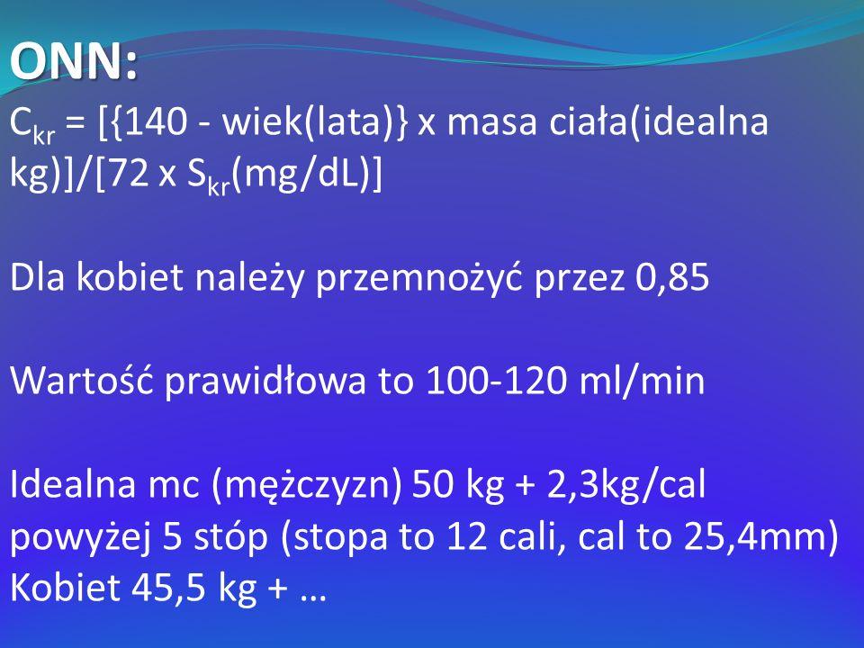 ONN: Ckr = [{140 - wiek(lata)} x masa ciała(idealna kg)]/[72 x Skr(mg/dL)] Dla kobiet należy przemnożyć przez 0,85.